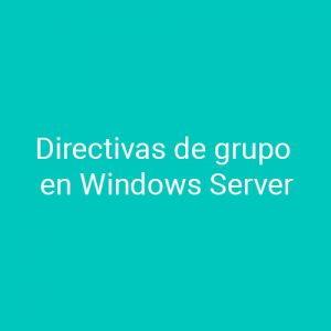 Curso Directivas de grupo en Windows Server para empresas en Madrid y Barcelona. CEDECO